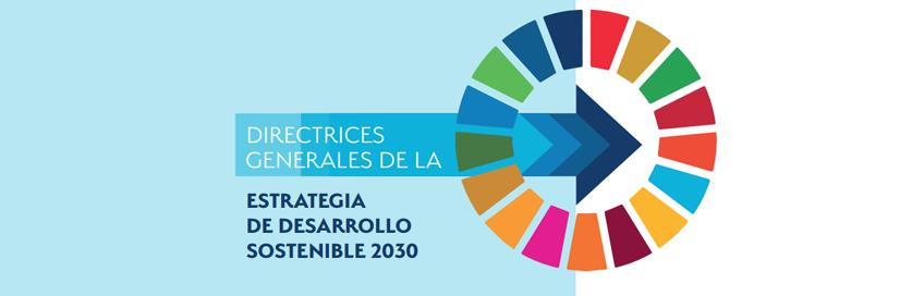 Directrices Generales de la Estrategia de Desarrollo Sostenible 2030