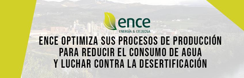 Ence optimiza sus procesos de producción para reducir el consumo de agua y luchar contra la desertificación