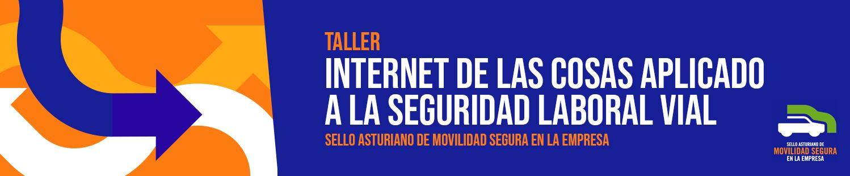 """SELLO MOVILIDAD: Taller """"Internet de las cosas aplicado a la seguridad laboral vial"""""""