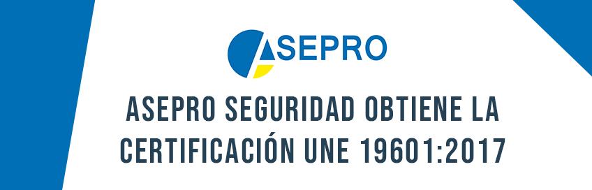 ASEPRO SEGURIDAD obtiene la certificación UNE 19601:2017