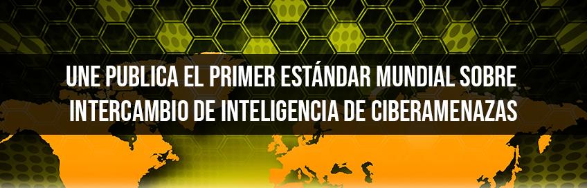 UNE publica el primer estándar mundial sobre intercambio de Inteligencia de Ciberamenazas